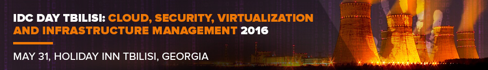 IDC Day Tbilisi: Cloud, Security, Virtualization&Infrastructure Management 2016